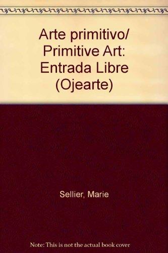 Arte primitivo/Primitive Art: Entrada Libre (Ojearte)