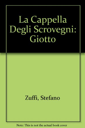 La Cappella Degli Scrovegni: Giotto