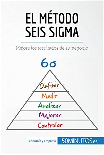 El método Seis Sigma: Mejore los resultados de su negocio (Gestión y Marketing) por 50Minutos.es