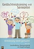 Gedächtnistraining mit Senioren – Aktivierung leicht gemacht!: Ganzheitliches Übungsmaterial mit Kopiervorlagen