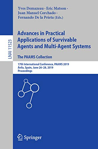 Advances in Practical Applications of Survivable Agents and Multi-Agent Systems: The PAAMS Collection: 17th International Conference, PAAMS 2019, Ávila, ... Science Book 11523) (English Edition) -
