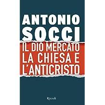 Il dio Mercato la Chiesa e l\'Anticristo (Italian Edition)