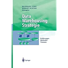 Data Warehousing Strategie: Erfahrungen, Methoden, Visionen (Business Engineering)