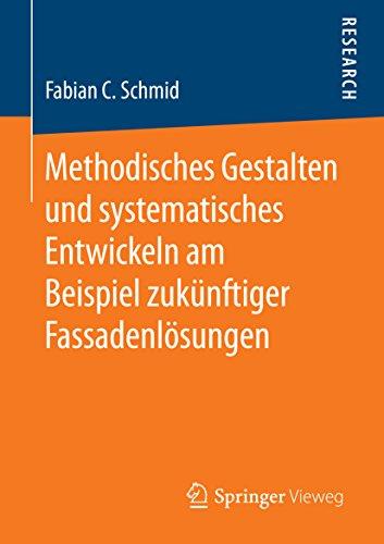 Methodisches Gestalten und systematisches Entwickeln am Beispiel zukünftiger Fassadenlösungen