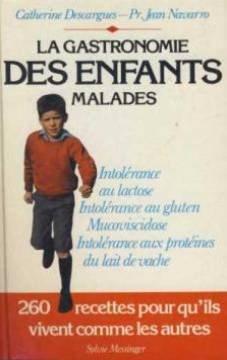 La Gastronomie des enfants malades : Intolérance au gluten, intolérance aux protéines du lait de vache, intolérance au lactose, mucoviscidose