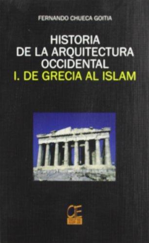 Historia de la arquitectura occidental 1.de Grecia al islam por Fernando Chueca Goitia