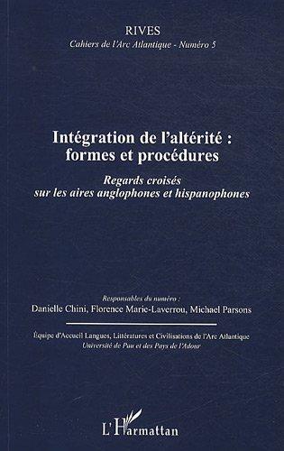 Integration de l'Alterite Formes et Procédures Regards Croisés Sur les Aires Anglophones et Hispanop par Danielle Chini