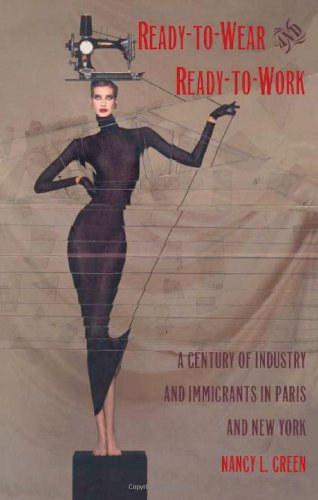 Ready-to-Wear and Ready-to-Work: A Century of Industry and Immigrants in Paris...