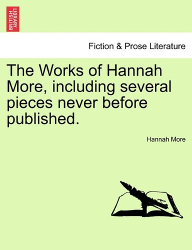 The Works of Hannah More, including several pieces never before published.