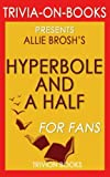Trivia: Hyperbole and a Half by Allie Brosh (Trivia-On-Books): Unfortunate Situations, Flawed Coping Mechanisms, Mayhem, and Other Things That Happened