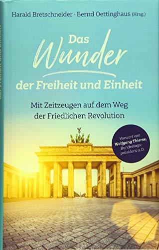 Das Wunder der Freiheit und Einheit: Mit Zeitzeugen auf dem Weg der Friedlichen Revolution