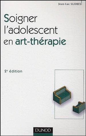 Soigner l'adolescent en art-thérapie par Jean-Luc Sudres