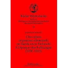 Chevaliers Et Princes Allemands En Suede Et En Finlande A L'Epoque Des Folkungar: 1250-1363: Le Premier Etablissement D'Une Noblesse Allemande Sur La ... de La Baltique (Kieler Werkstucke)