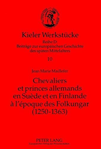 Chevaliers et princes allemands en Suede et en Finlande a l'epoque des Folkungar (1250-1363): le premier etablissement d'une noblesse allemande sur la rive septentrionale de la Baltique par Jean Marie Maillefer