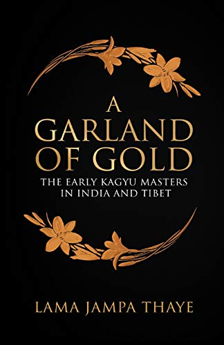 A Garland of Gold: The Early Kagyu Masters in India and Tibet