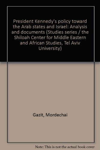 President Kennedy's policy toward the Arab states and Israel: Analysis and documents (Studies series/the Shiloah Center for Middle Eastern and African Studies, Tel Aviv University) par Mordechai Gazit