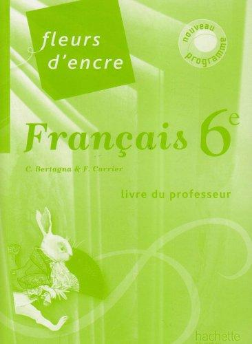 Français 6e Fleurs d'encre : Livre du professeur