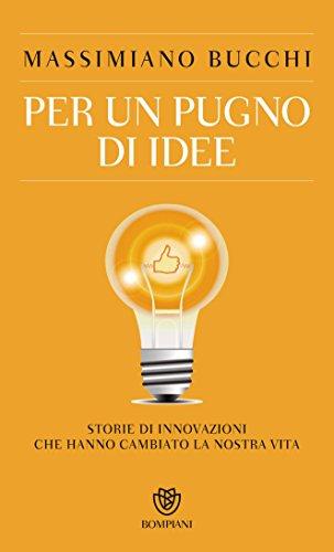 Per un pugno di idee: Storie di innovazioni che hanno cambiato la nostra vita (PasSaggi)
