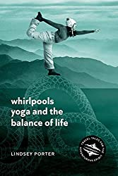 Whirlpools, Yoga and the Balance of Life: Travel Tales for the Adventurous Spirit