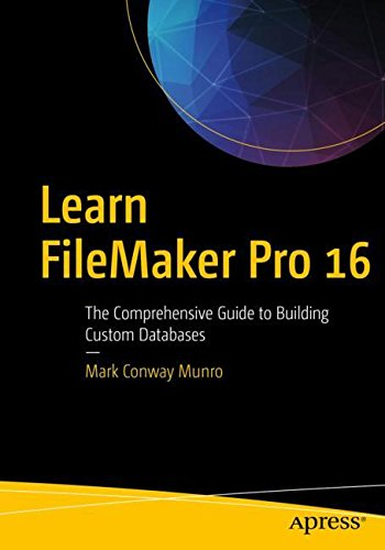 Learn FileMaker Pro 16: The Comprehensive Guide to Building Custom Databases por Mark Conway Munro
