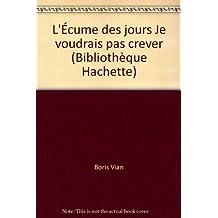 L'Écume des jours Je voudrais pas crever (Bibliothèque Hachette)