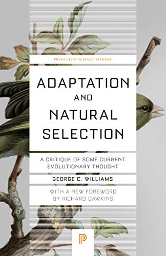 Adaptation and Natural Selection - A Critique of Some Current Evolutionary Thought (Princeton Science Library)