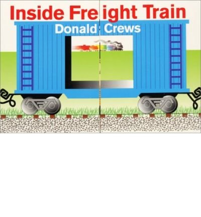 Crews, Donald [ Inside Freight Train[ INSIDE FREIGHT TRAIN ] By Crews, Donald ( Author )Jan-09-2001 Hardcover ] [ INSIDE FREIGHT TRAIN[ INSIDE FREIGHT TRAIN ] BY CREWS, DON