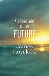 A Rough Ride to the Future by James Lovelock (2014-04-03)