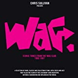 Chris Sullivan presents Wag: Iconic Tunes From The Wag Club 1983-1987