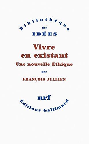 Vivre en existant: Une nouvelle Éthique (Bibliothèque des idées) por François Jullien