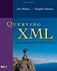 Querying XML, : XQuery, XPath, and SQL/XML in context (The Morgan Kaufmann Series in Data Management Systems) by Jim Melton (2006-03-20)