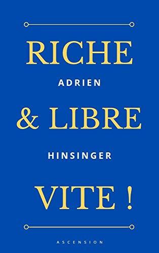 Couverture du livre RICHE & LIBRE : VITE !: Comment gagner suffisament d'argent pour arrêter de travailler d'ici 1 an !
