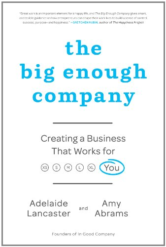 The Big Enough Company: How Women Can Build Great Businesses and Happier Lives (English Edition) -