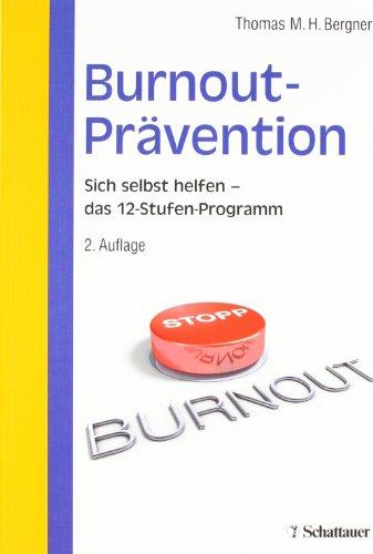 Burnout-Prävention: Sich selbst helfen - 12-Stufen-Programm zur Selbsthilfe