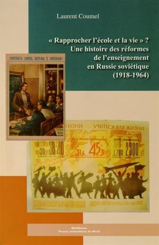 Rapprocher l'école et la vie ? : Une histoire des réformes de l'enseignement en Russie soviétique (1918-1964)