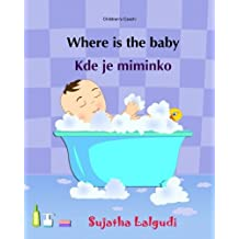 Children's Czech: Where is the Baby. Kde je miminko: (Czech Edition) Kids book in Czech, English Czech Picture book for children (Bilingual Edition), ... Czech for beginners, Czech children books