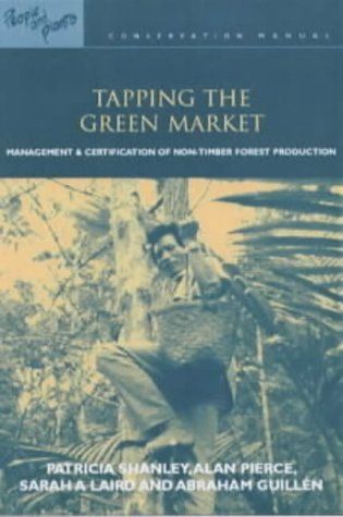 Tapping the Green Market: Management and Certification of Non-timber Forest Products (People and Plants International Conservation) by Patricia Shanley (2001-12-01)