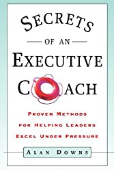 Secrets of an Executive Coach: Proven Methods for Helping Leaders Excel Under Pressure