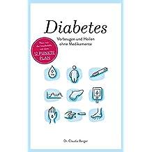 Diabetes - Vorbeugen und Heilen ohne Medikamente: Raus aus der Insulinfalle mit dem 12 Punkte Plan