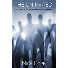The Uninvited: An Exposé of the Alien Abduction Phenomenon (English Edition)