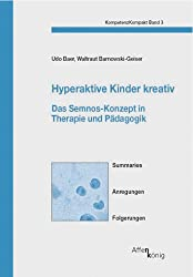 Hyperaktive Kinder kreativ: Das Semnos-Konzept in Therapie und Pädagogik. Summaries, Anregungen, Folgerungen (KompetenzKompakt)