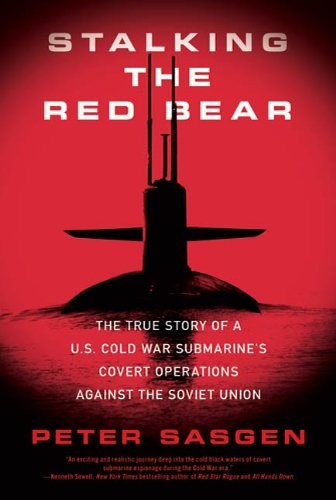 Stalking the Red Bear: The True Story of a U.S. Cold War Submarine's Covert Operations Against the Soviet Union (English Edition)