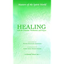 Healing with the Universe, Meditation, and Prayer