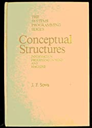 Conceptual Structures: Information Processing in Mind and Machine (Systems Programming Series)