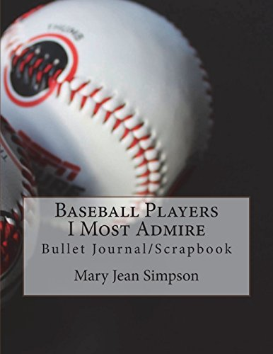 Baseball Players I Most Admire: Bullet Journal/Scrapbook por Mary Jean Simpson