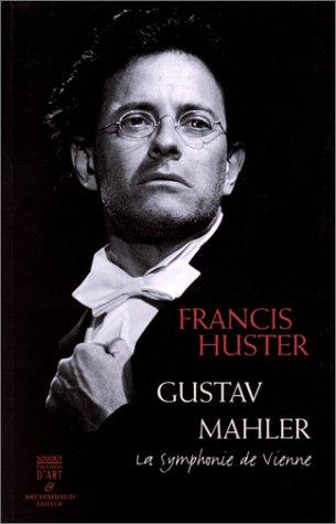 GUSTAV MAHLER. La symphonie de Vienne
