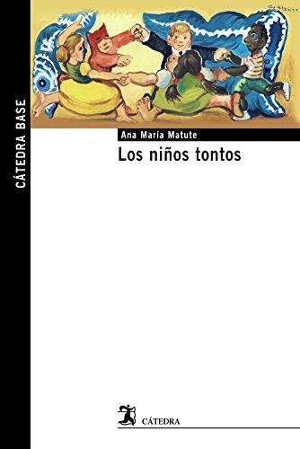 Los niños tontos (Cátedra Base) por Ana María Matute