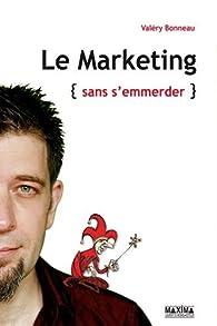 Le marketing {sans s'emmerder} par Valéry Bonneau
