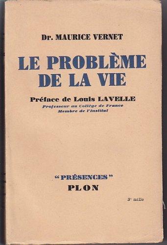 Dr Maurice Vernet. Le Problme de la vie. Prface de Louis Lavelle