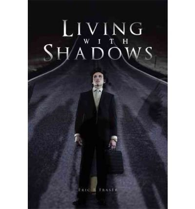 [(Living with Shadows )] [Author: Eric R Fraser] [Aug-2011]